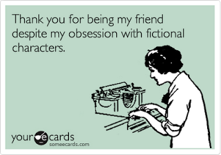 thanks+for+being+my+friend+despite+my+obesession+with+fictional+characters